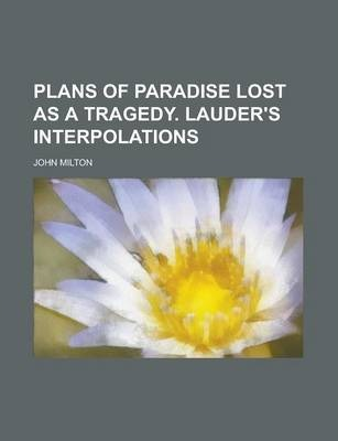 Plans of Paradise Lost as a Tragedy. Lauder's Interpolations
