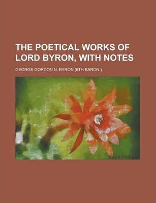 The Poetical Works of Lord Byron, with Notes