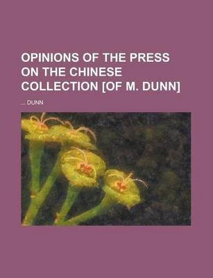 Opinions of the Press on the Chinese Collection [Of M. Dunn]