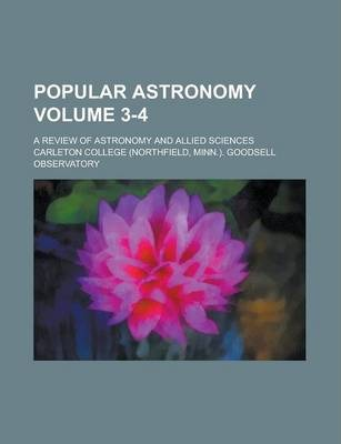 Popular Astronomy; A Review of Astronomy and Allied Sciences Volume 3-4