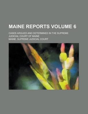 Maine Reports; Cases Argued and Determined in the Supreme Judicial Court of Maine Volume 6