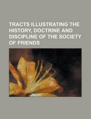 Tracts Illustrating the History, Doctrine and Discipline of the Society of Friends