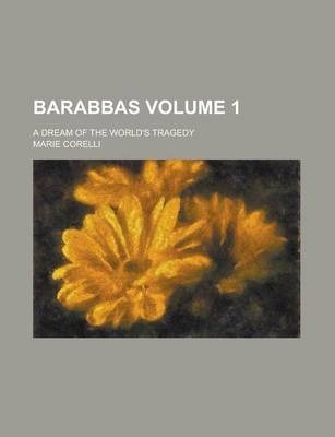 Barabbas; A Dream of the World's Tragedy Volume 1