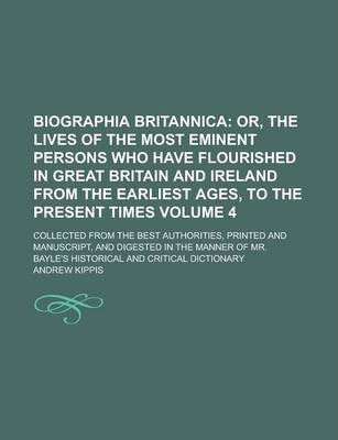 Biographia Britannica; Collected from the Best Authorities, Printed and Manuscript, and Digested in the Manner of Mr. Bayle's Historical and Critical Dictionary Volume 4