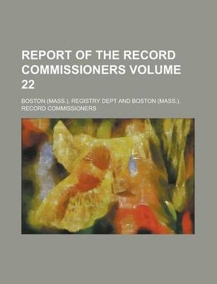 Report of the Record Commissioners Volume 22