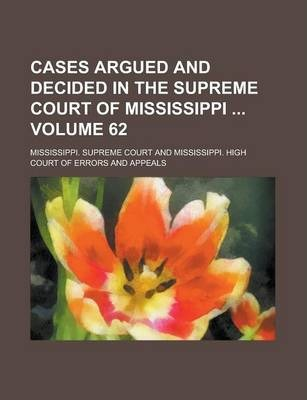 Cases Argued and Decided in the Supreme Court of Mississippi Volume 62