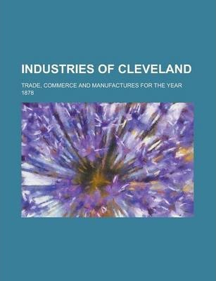 Industries of Cleveland; Trade, Commerce and Manufactures for the Year 1878