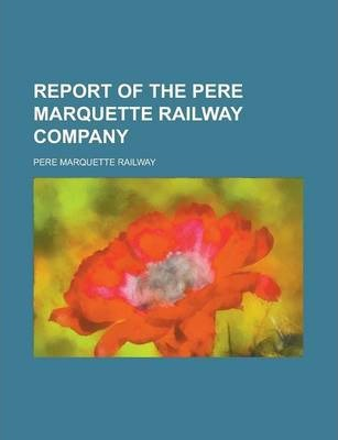 Report of the Pere Marquette Railway Company