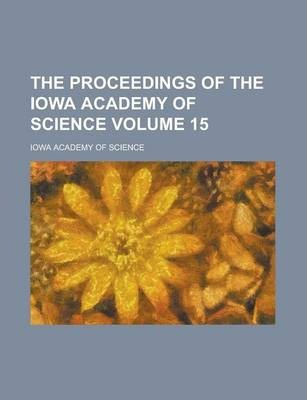 The Proceedings of the Iowa Academy of Science Volume 15