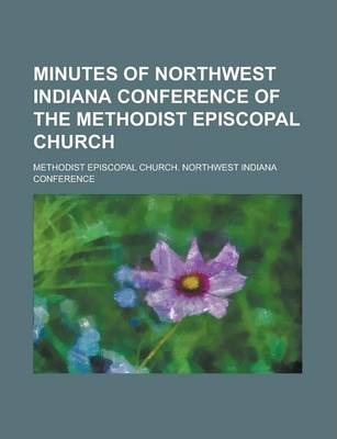 Minutes of Northwest Indiana Conference of the Methodist Episcopal Church