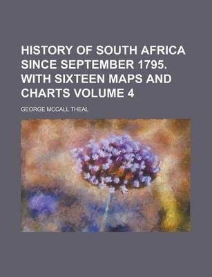 History of South Africa Since September 1795. with Sixteen Maps and Charts Volume 4