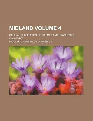 Midland; Official Publication of the Midland Chamber of Commerce Volume 4