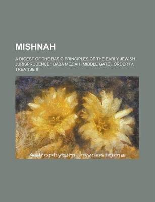 Mishnah; A Digest of the Basic Principles of the Early Jewish Jurisprudence