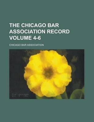 The Chicago Bar Association Record Volume 4-6