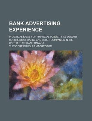 Bank Advertising Experience; Practical Ideas for Financial Publicity as Used by Hundreds of Banks and Trust Companies in the United States and Canada