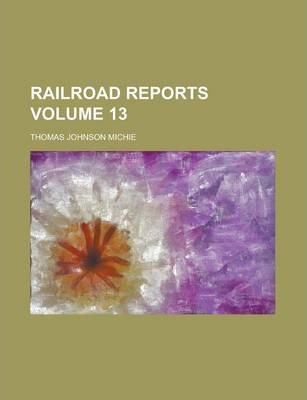 Railroad Reports Volume 13