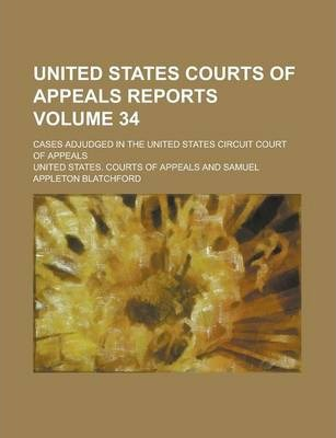 United States Courts of Appeals Reports; Cases Adjudged in the United States Circuit Court of Appeals Volume 34