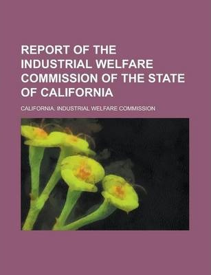 Report of the Industrial Welfare Commission of the State of California