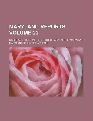 Maryland Reports; Cases Adjudged in the Court of Appeals of Maryland Volume 22