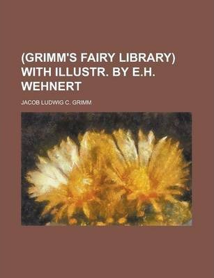 (Grimm's Fairy Library) with Illustr. by E.H. Wehnert