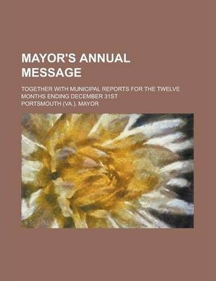 Mayor's Annual Message; Together with Municipal Reports for the Twelve Months Ending December 31st