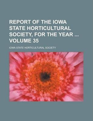 Report of the Iowa State Horticultural Society, for the Year Volume 35