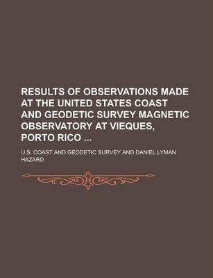 Results of Observations Made at the United States Coast and Geodetic Survey Magnetic Observatory at Vieques, Porto Rico