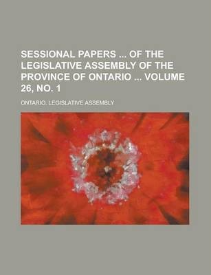 Sessional Papers of the Legislative Assembly of the Province of Ontario Volume 26, No. 1