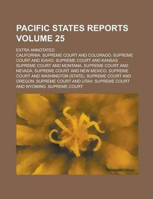Pacific States Reports; Extra Annotated Volume 25