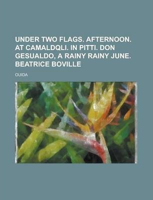 Under Two Flags. Afternoon. at Camaldqli. in Pitti. Don Gesualdo, a Rainy Rainy June. Beatrice Boville