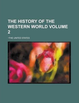 The History of the Western World; -The United States Volume 2