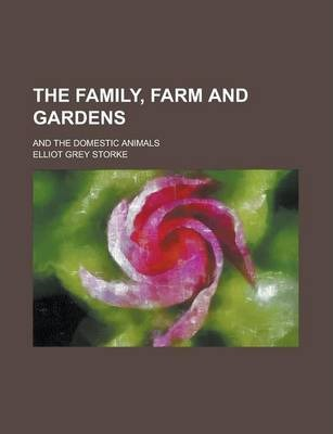 The Family, Farm and Gardens; And the Domestic Animals