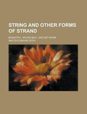 String and Other Forms of Strand; Basketry-, Woven Bag-, and Net-Work