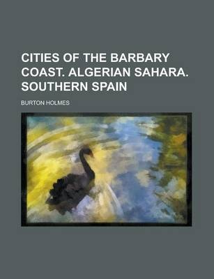 Cities of the Barbary Coast. Algerian Sahara. Southern Spain