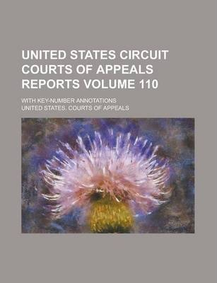 United States Circuit Courts of Appeals Reports; With Key-Number Annotations Volume 110