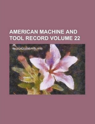 American Machine and Tool Record Volume 22