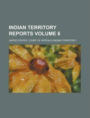 Indian Territory Reports Volume 6