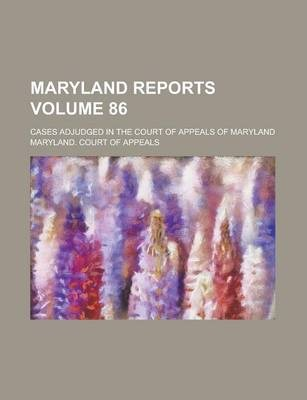 Maryland Reports; Cases Adjudged in the Court of Appeals of Maryland Volume 86