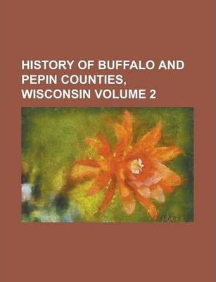 History of Buffalo and Pepin Counties, Wisconsin Volume 2