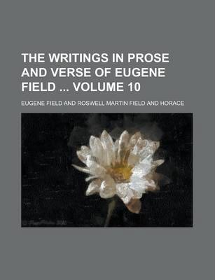 The Writings in Prose and Verse of Eugene Field Volume 10