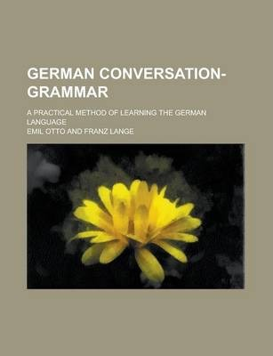 German Conversation-Grammar; A Practical Method of Learning the German Language