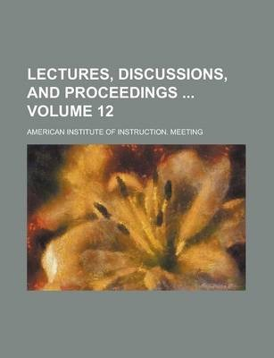 Lectures, Discussions, and Proceedings Volume 12