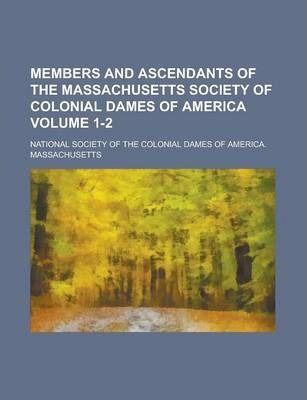 Members and Ascendants of the Massachusetts Society of Colonial Dames of America Volume 1-2