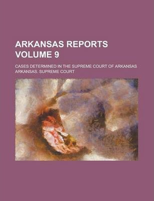 Arkansas Reports; Cases Determined in the Supreme Court of Arkansas Volume 9