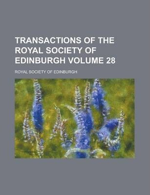 Transactions of the Royal Society of Edinburgh Volume 28