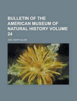 Bulletin of the American Museum of Natural History Volume 24
