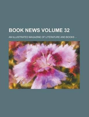 Book News; An Illustrated Magazine of Literature and Books ... Volume 32