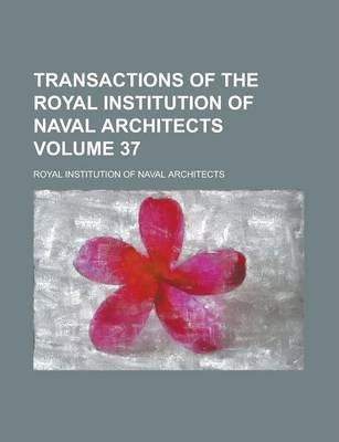 Transactions of the Royal Institution of Naval Architects Volume 37