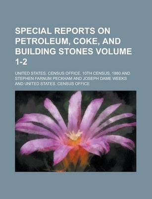 Special Reports on Petroleum, Coke, and Building Stones Volume 1-2