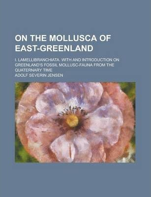On the Mollusca of East-Greenland; I. Lamellibranchiata. with and Introduction on Greenland's Fossil Mollusc-Fauna from the Quaternary Time